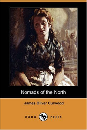 Nomads of the North (Dodo Press) (1406581755) by James Oliver Curwood