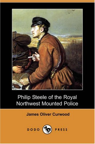 9781406581768: Philip Steele of the Royal Northwest Mounted Police (Dodo Press)