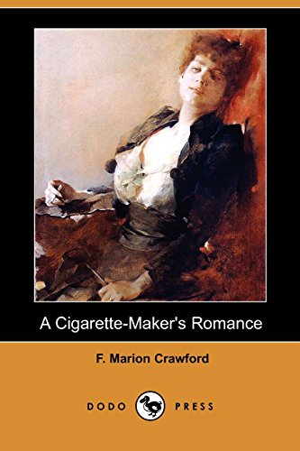 A Cigarette-Maker's Romance (Dodo Press) (1406581844) by Crawford, F. Marion