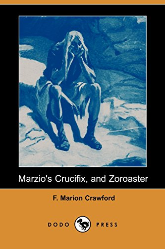 Marzio's Crucifix, and Zoroaster (Dodo Press) (1406581917) by F. Marion Crawford