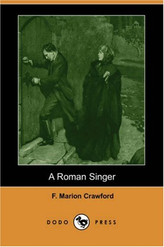 A Roman Singer (Dodo Press) (1406581941) by Crawford, F. Marion