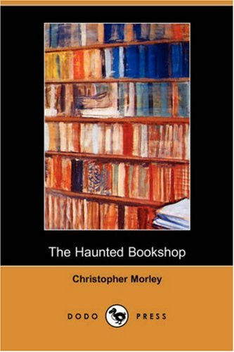 The Haunted Bookshop (Dodo Press): Morley, Christopher