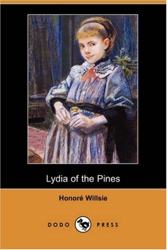 Lydia of the Pines (Dodo Press): Honore Willsie