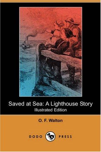 Saved at Sea: A Lighthouse Story (Illustrated: O F Walton