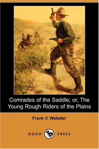 Comrades of the Saddle; Or, the Young Rough Riders of the Plains (Dodo Press) (9781406583861) by Frank V. Webster