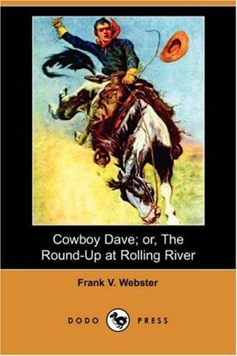 Cowboy Dave; Or, the Round-Up at Rolling River (Dodo Press) (1406583871) by Frank V. Webster