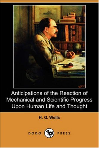 9781406584110: Anticipations of the Reaction of Mechanical and Scientific Progress Upon Human Life and Thought (Dodo Press)