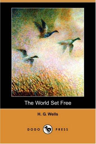 The World Set Free (Dodo Press): H. G. Wells