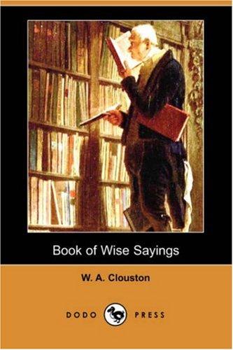 Book of Wise Sayings (Dodo Press): W. A. Clouston