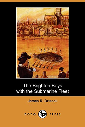 The Brighton Boys with the Submarine Fleet: Driscoll, James R.