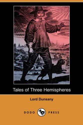 Tales of Three Hemispheres (Dodo Press): Edward John Moreton Dunsany