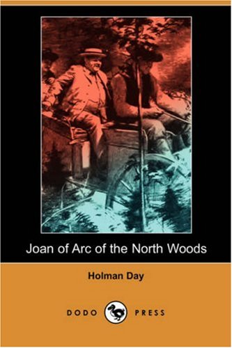 Joan of Arc of the North Woods (Dodo Press): Holman Day