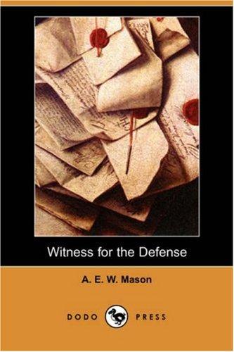 Witness for the Defense (Dodo Press): Mason, A. E. W.