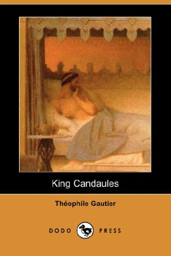 King Candaules (Dodo Press) (Paperback): Theophile Gautier