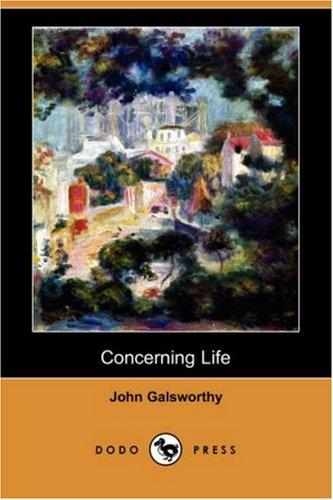 Concerning Life (Dodo Press) (Paperback): Sir John Galsworthy