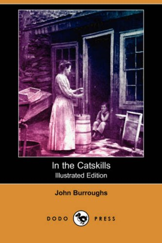 In the Catskills (Illustrated Edition) (Dodo Press): John Burroughs