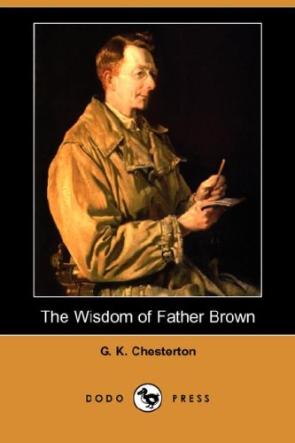 The Wisdom of Father Brown Dodo Press: G. K. Chesterton