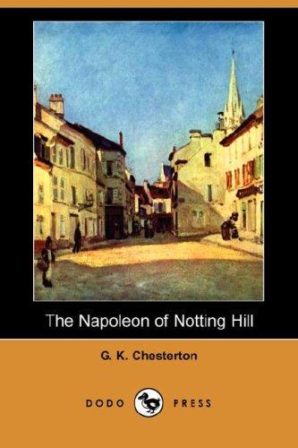 The Napoleon of Notting Hill (Dodo Press): G. K. Chesterton