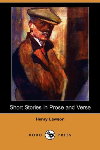 Short Stories in Prose and Verse Dodo Press: Henry Lawson