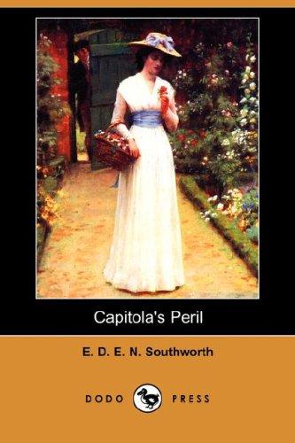 Capitola's Peril (Dodo Press): E. D. E. N. Southworth