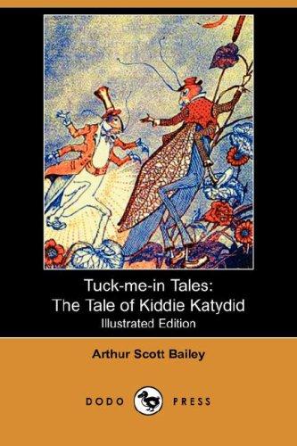 Tuck-me-in Tales: The Tale of Kiddie Katydid: Arthur Scott Bailey,