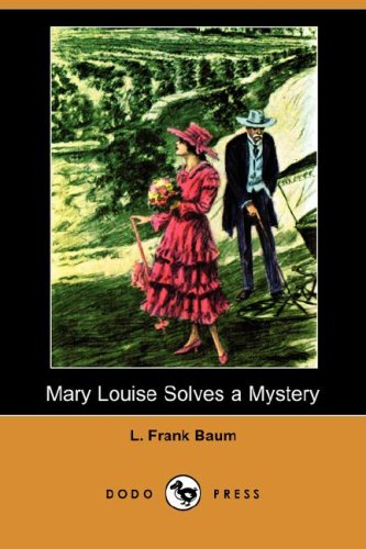 Mary Louise Solves a Mystery (Dodo Press): L Frank Baum