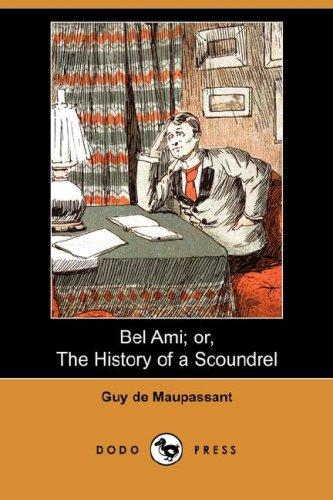 Bel Ami Or, the History of a Scoundrel (Dodo Press): Guy de Maupassant