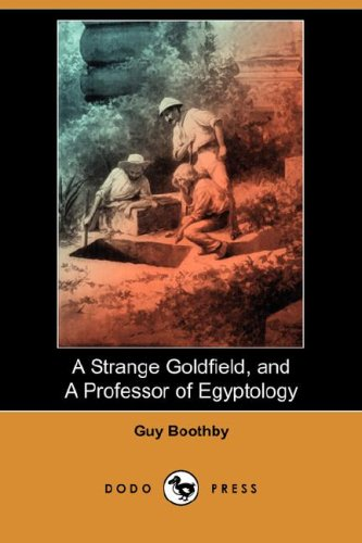 A Strange Goldfield and a Professor of Egyptology: Guy Newell Boothby