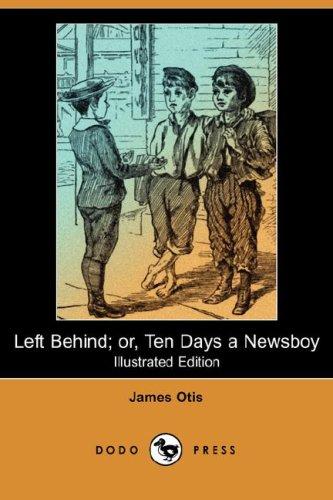 Left Behind; Or, Ten Days a Newsboy: James Otis