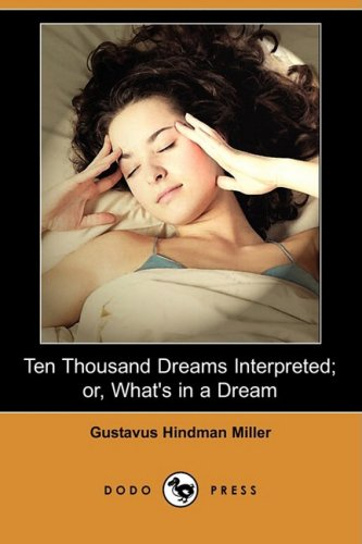 9781406595314: Ten Thousand Dreams Interpreted; Or, What's in a Dream (Dodo Press)