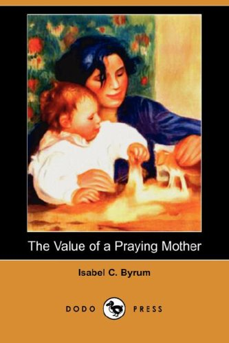9781406595529: The Value of a Praying Mother (Dodo Press)