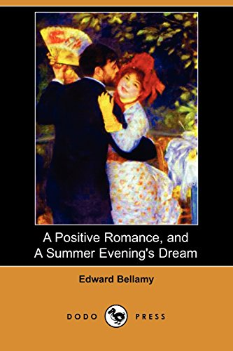 A Positive Romance, and a Summer Evening's Dream (1406595985) by Edward Bellamy