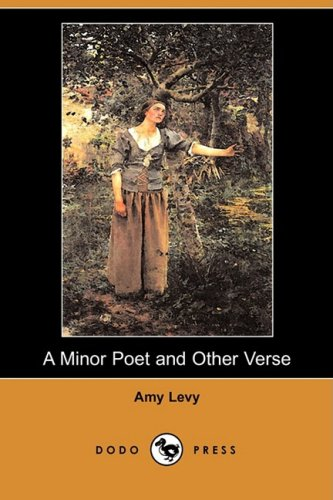 A Minor Poet and Other Verse (Dodo Press): Amy Levy