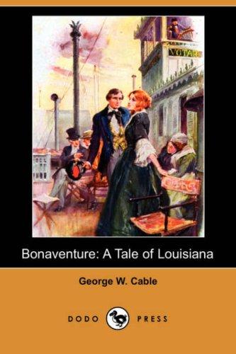 Bonaventure: A Tale of Louisiana: George Washington Cable