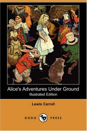 Alice's Adventures Under Ground (Illustrated Edition) (Dodo Press) (1406597546) by Lewis Carroll