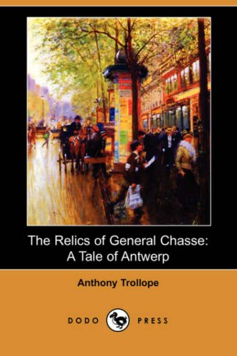 9781406598230: The Relics of General Chasse: A Tale of Antwerp (Dodo Press)