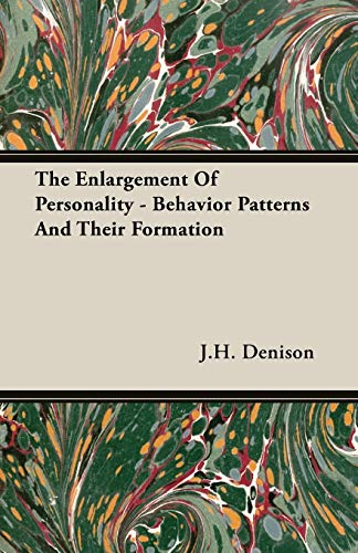 The Enlargement Of Personality - Behavior Patterns And Their Formation: J. H. Denison