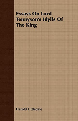 Essays On Lord Tennyson's Idylls Of The King: Harold Littledale
