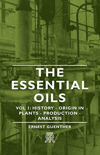 9781406703658: The Essential Oils - Vol 1: History - Origin in Plants - Production - Analysis
