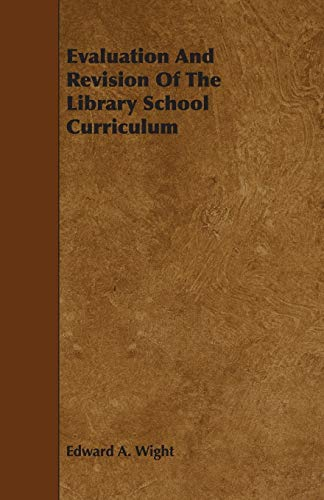 Evaluation And Revision Of The Library School Curriculum: Edward A. Wight