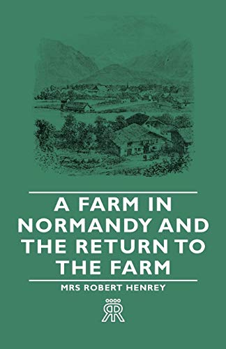 A Farm in Normandy and the Return to the Farm: Mrs Robert Henrey