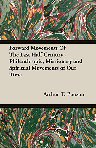 9781406706352: Forward Movements Of The Last Half Century - Philanthropic, Missionary and Spiritual Movements of Our Time