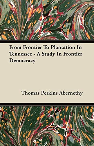 9781406707168: From Frontier To Plantation In Tennessee - A Study In Frontier Democracy