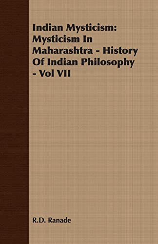 9781406709117: Indian Mysticism: Mysticism In Maharashtra - History Of Indian Philosophy - Vol VII