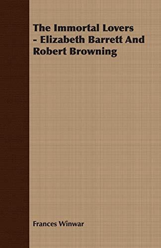 The Immortal Lovers - Elizabeth Barrett And Robert Browning: Winwar, Frances