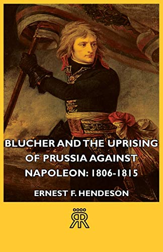 9781406712209: Blucher and the Uprising of Prussia Against Napoleon: 1806-1815