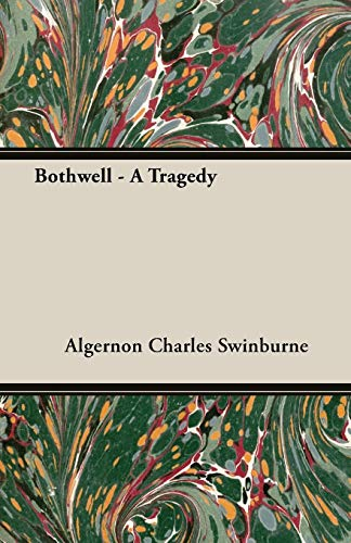 Bothwell - A Tragedy: Algernon Charles Swinburne