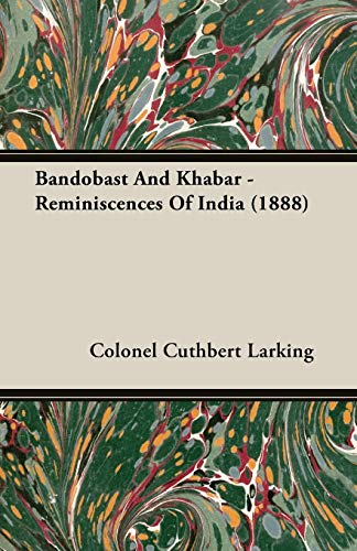 Bandobast And Khabar - Reminiscences Of India 1888: Colonel Cuthbert Larking