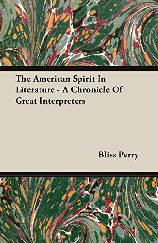 The American Spirit In Literature - A Chronicle Of Great Interpreters: Bliss Perry