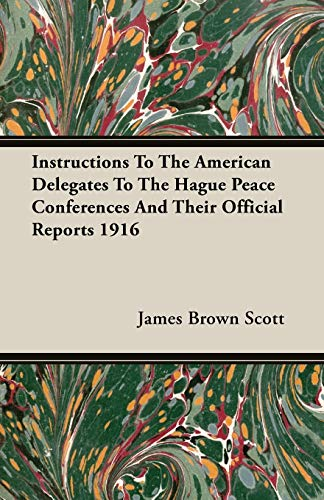 9781406715521: Instructions To The American Delegates To The Hague Peace Conferences And Their Official Reports 1916